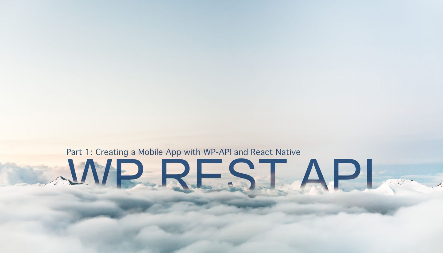 WP REST API Part 1: Creating A Simple Mobile App with WP-API and React Native