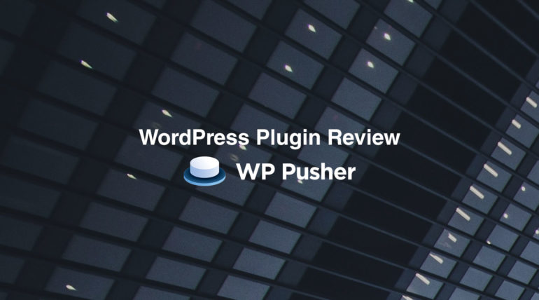 WordPress Plugin Review: WP Pusher