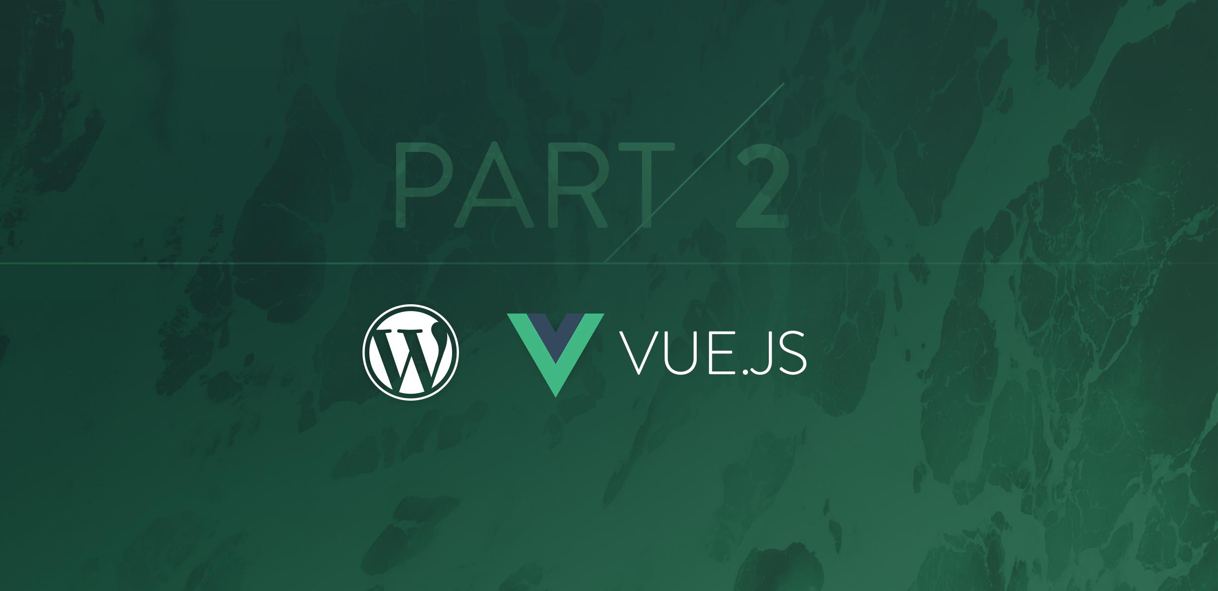 Building Reactive WordPress Plugins – Part 2 – Vue js