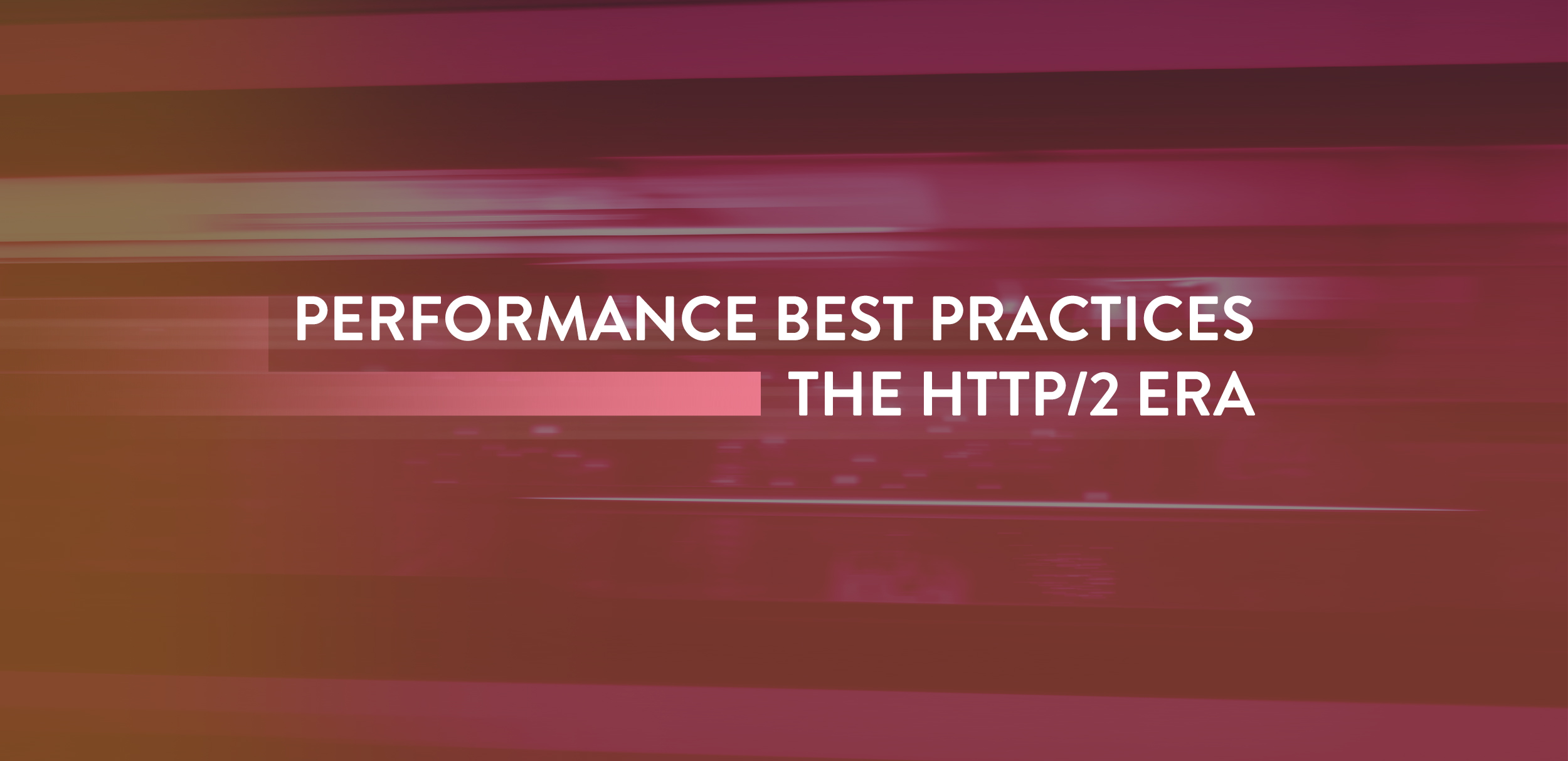 Performance Best Practices in the HTTP/2 Era