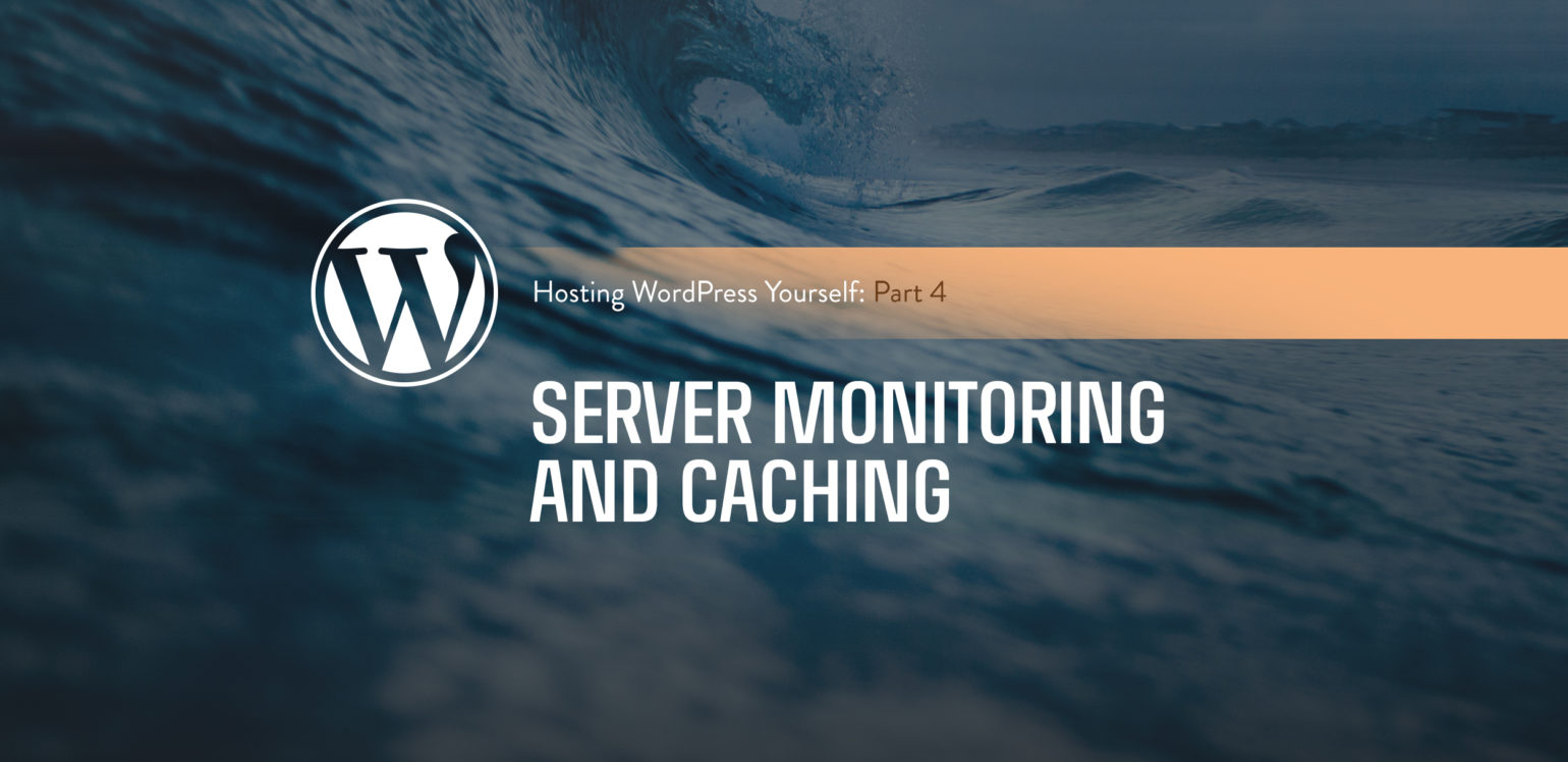 hosting wordpress yourself server monitoring and caching