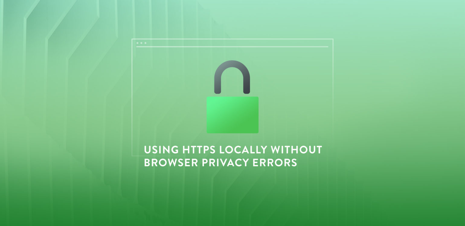 How To Set Up Https Locally Without Getting Annoying Browser Privacy