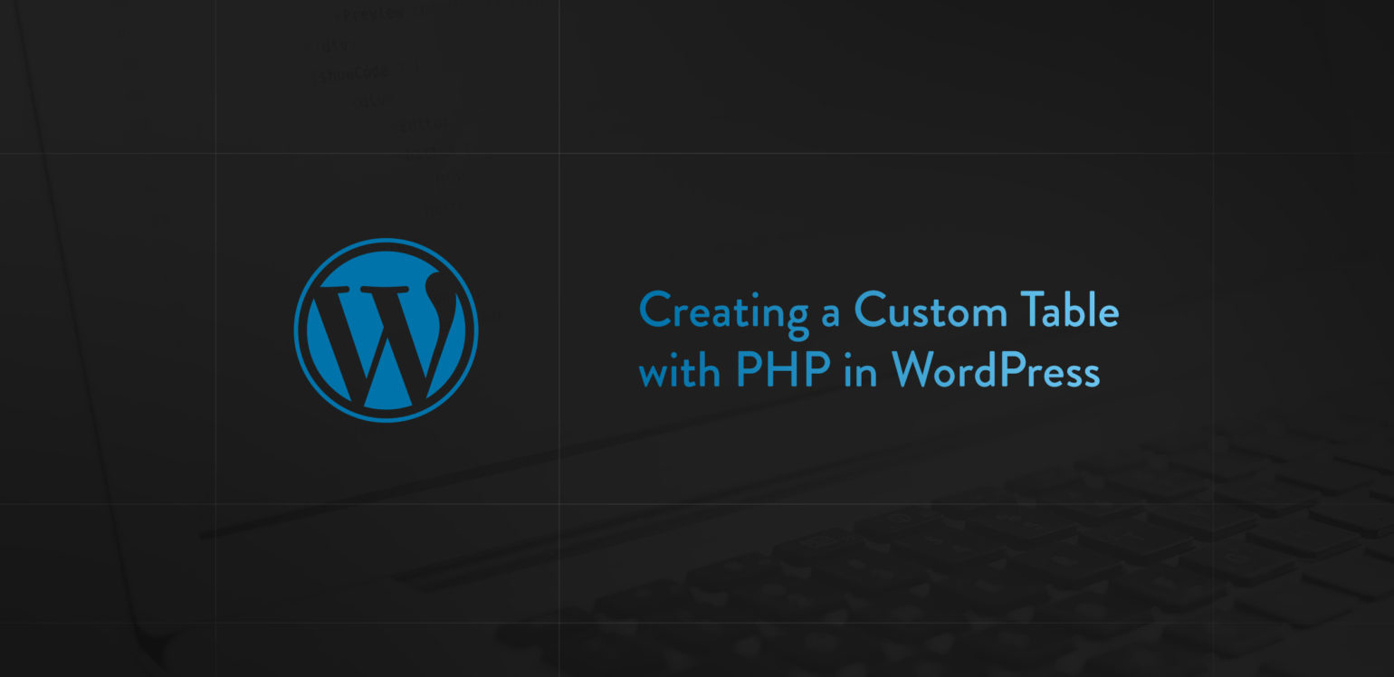 Creating a Custom Table with PHP in WordPress