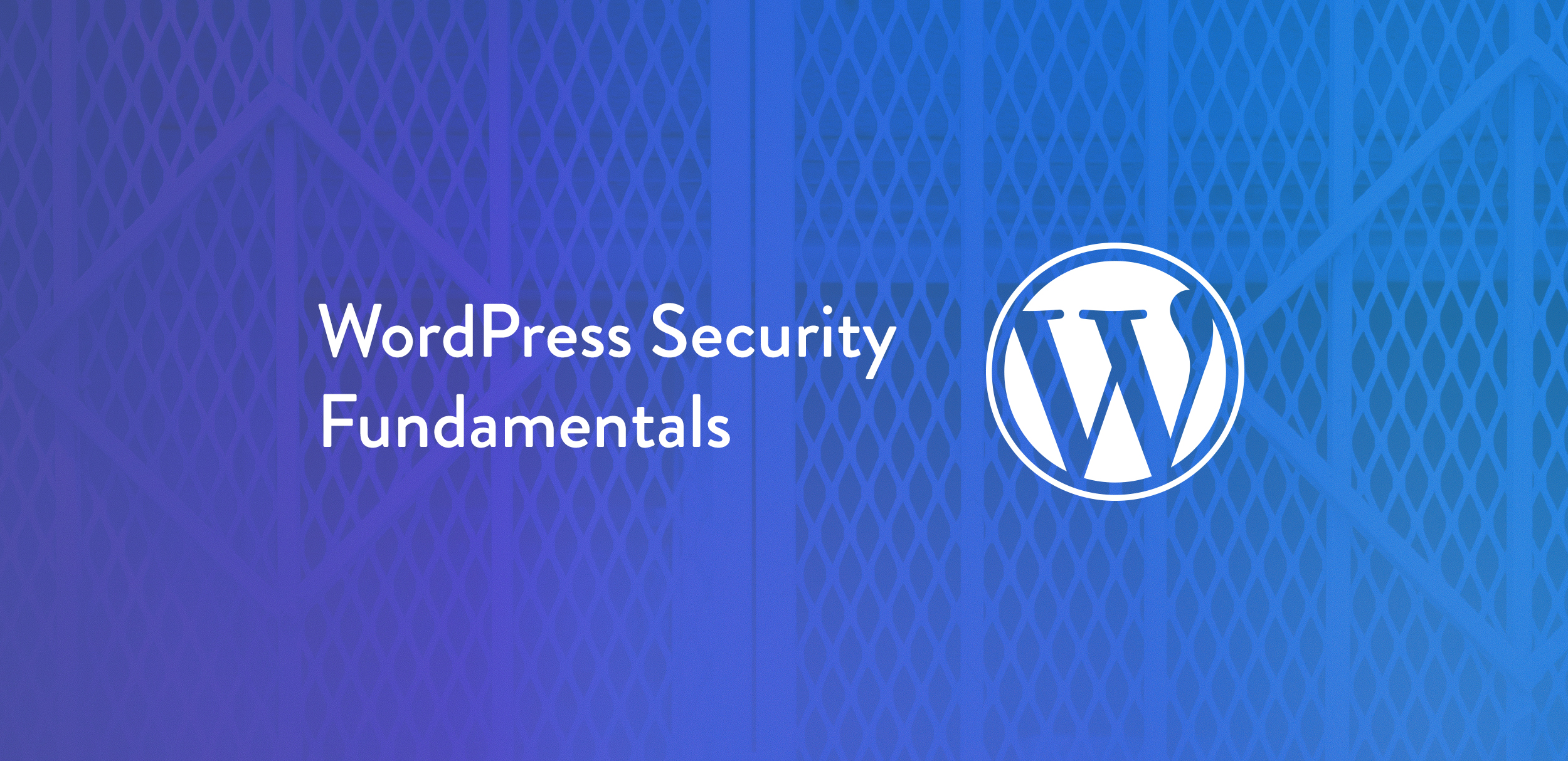 WordPress Security Fundamentals: How to Not Get Hacked