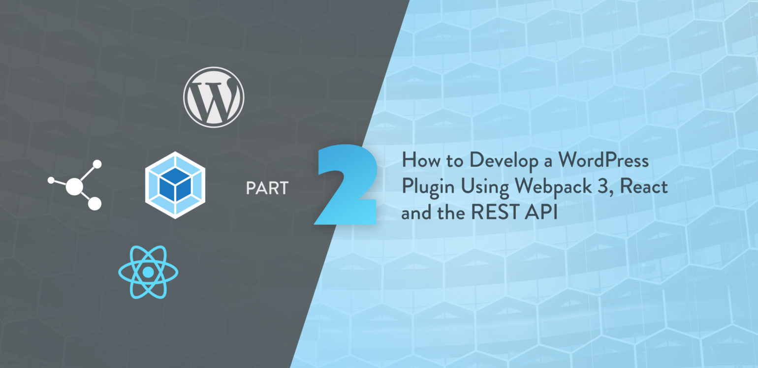How to Develop a WordPress Plugin Using Webpack 3, React and the REST API (part 2)
