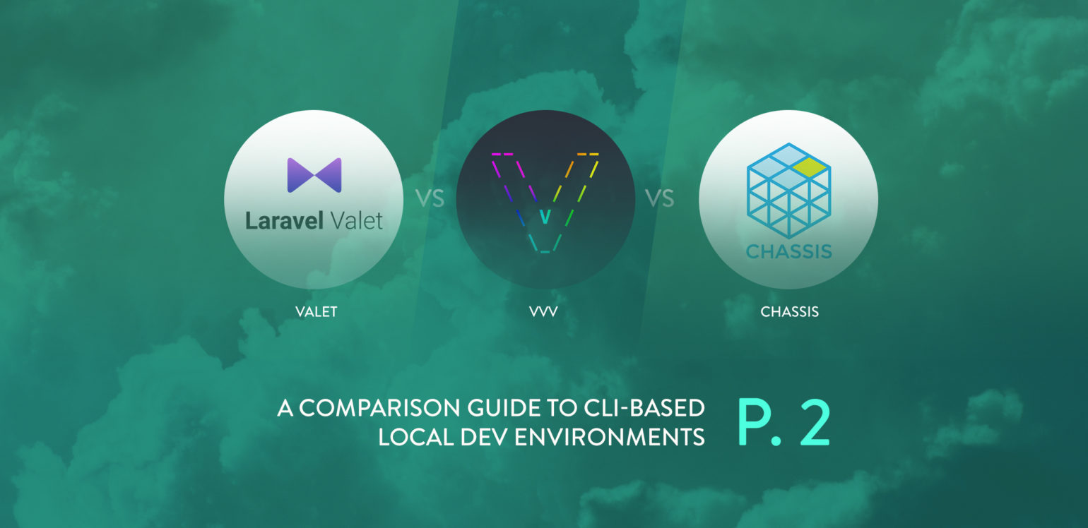 Valet vs VVV vs Chassis: A Comparison Guide to CLI-Based Local Dev