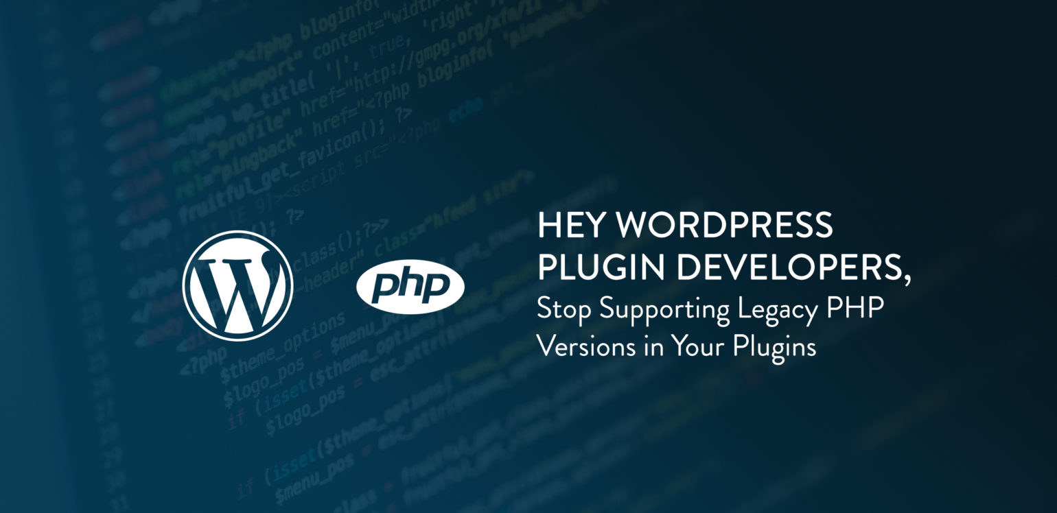 Hey WordPress Plugin Developers, Stop Supporting Legacy PHP