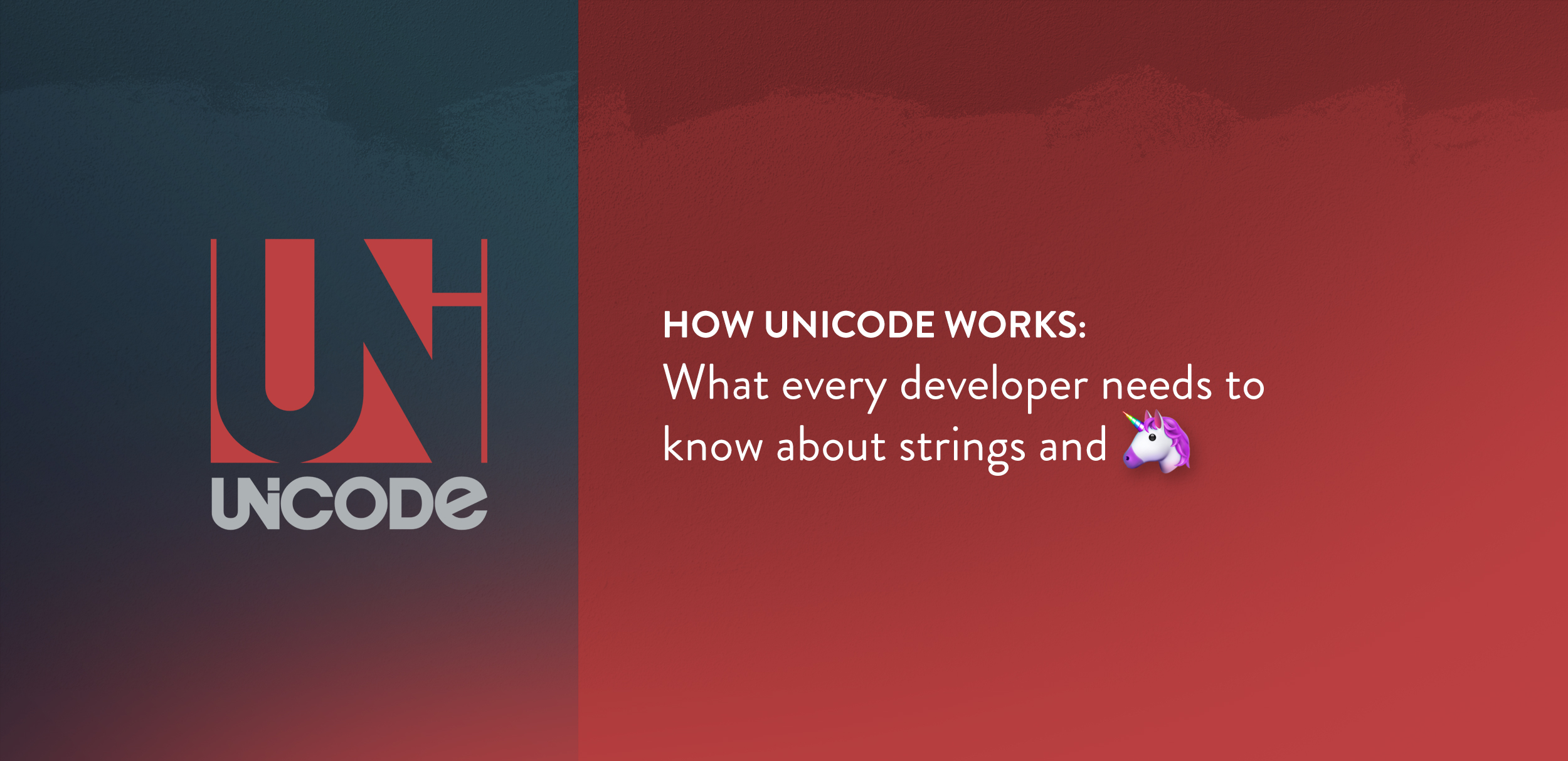 How Unicode Works: What every developer needs to know about strings
