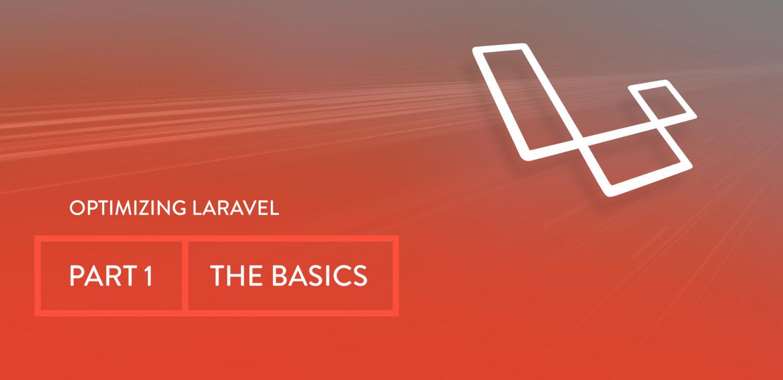 Optimizing Laravel Part 1: The Basics