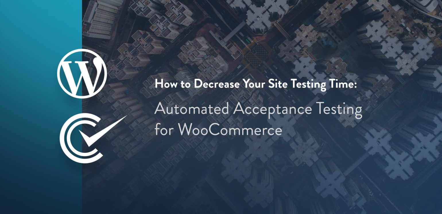 How to Decrease Your Site Testing Time: Automated Acceptance Testing